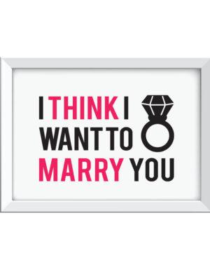 פוסטר להצעת נישואין, אני חושב שאני רוצה להתחתן איתך